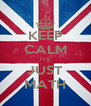 KEEP CALM ITS JUST MATH - Personalised Poster A4 size