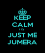 KEEP CALM ITS  JUST ME JUMERA - Personalised Poster A4 size