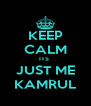 KEEP CALM ITS  JUST ME KAMRUL - Personalised Poster A4 size