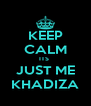 KEEP CALM ITS  JUST ME KHADIZA - Personalised Poster A4 size
