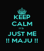 KEEP CALM ITS  JUST ME !! MAJU !! - Personalised Poster A4 size