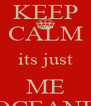 KEEP CALM its just ME OCEANE - Personalised Poster A4 size