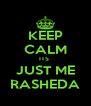 KEEP CALM ITS  JUST ME RASHEDA - Personalised Poster A4 size
