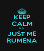 KEEP CALM ITS  JUST ME RUMENA - Personalised Poster A4 size