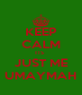 KEEP CALM ITS  JUST ME UMAYMAH - Personalised Poster A4 size