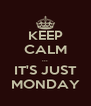 KEEP CALM ... IT'S JUST MONDAY - Personalised Poster A4 size