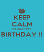 KEEP CALM ITS JUST MY  BIRTHDAY !!  - Personalised Poster A4 size