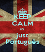KEEP CALM it's just Português - Personalised Poster A4 size