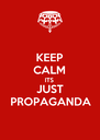KEEP CALM ITS JUST PROPAGANDA - Personalised Poster A4 size