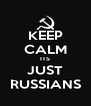 KEEP CALM ITS JUST RUSSIANS - Personalised Poster A4 size