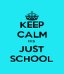 KEEP CALM ITS JUST SCHOOL - Personalised Poster A4 size