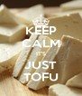 KEEP CALM IT'S JUST TOFU - Personalised Poster A4 size