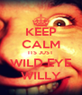 KEEP CALM ITS JUST WILD EYE WILLY - Personalised Poster A4 size