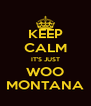KEEP CALM IT'S JUST WOO MONTANA - Personalised Poster A4 size