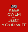 KEEP CALM ITS JUST YOUR WIFE - Personalised Poster A4 size