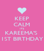 KEEP CALM ITS KAREEMA'S  1ST BIRTHDAY - Personalised Poster A4 size