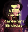 KEEP CALM Its Kareena's Birthday - Personalised Poster A4 size