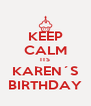 KEEP CALM ITS KAREN´S BIRTHDAY - Personalised Poster A4 size