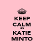 KEEP CALM ITS KATIE MINTO - Personalised Poster A4 size