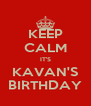KEEP CALM IT'S KAVAN'S BIRTHDAY - Personalised Poster A4 size
