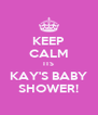 KEEP CALM ITS KAY'S BABY SHOWER! - Personalised Poster A4 size