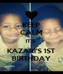 KEEP CALM IT'S  KAZARI'S 1ST BIRTHDAY - Personalised Poster A4 size