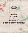 KEEP CALM Its KELLIES  Bachelorette Party! - Personalised Poster A4 size