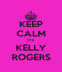 KEEP CALM ITS KELLY ROGERS - Personalised Poster A4 size