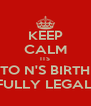 KEEP CALM ITS KEN TO N'S BIRTHDAY HE IS FULLY LEGAL NOW - Personalised Poster A4 size