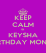 KEEP CALM Its  KEYSHA BIRTHDAY MONTH - Personalised Poster A4 size