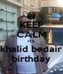 KEEP CALM ITS khalid bedair birthday - Personalised Poster A4 size