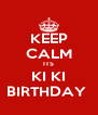 KEEP CALM ITS KI KI BIRTHDAY  - Personalised Poster A4 size