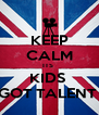 KEEP CALM ITS  KIDS  GOT TALENT  - Personalised Poster A4 size