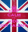 KEEP CALM ITS  KIDS  GOT TALENT!  - Personalised Poster A4 size