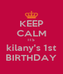 KEEP CALM ITS kilany's 1st BIRTHDAY - Personalised Poster A4 size