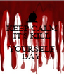KEEP CALM IT'S KILL  YOURSELF DAY - Personalised Poster A4 size