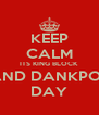 KEEP CALM ITS KING BLOCK  AND DANKPOE DAY - Personalised Poster A4 size