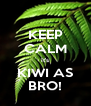 KEEP CALM it's KIWI AS BRO! - Personalised Poster A4 size