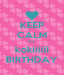 KEEP CALM ITS kokiiiiii BIRTHDAY - Personalised Poster A4 size