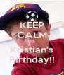KEEP CALM ITS Kristian's Birthday!! - Personalised Poster A4 size