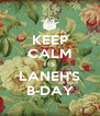 KEEP CALM ITS LANEH'S B-DAY - Personalised Poster A4 size