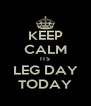 KEEP CALM ITS LEG DAY TODAY - Personalised Poster A4 size