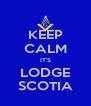 KEEP CALM IT'S LODGE SCOTIA - Personalised Poster A4 size