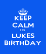 KEEP CALM ITS LUKES BIRTHDAY - Personalised Poster A4 size