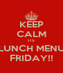 KEEP CALM ITS LUNCH MENU FRIDAY!! - Personalised Poster A4 size