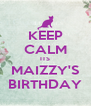 KEEP CALM ITS MAIZZY'S BIRTHDAY - Personalised Poster A4 size