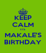KEEP CALM ITS MAKALE'S BIRTHDAY - Personalised Poster A4 size