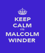 KEEP CALM ITS MALCOLM WINDER - Personalised Poster A4 size