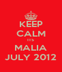 KEEP CALM ITS MALIA JULY 2012 - Personalised Poster A4 size