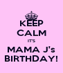 KEEP CALM IT'S MAMA J's BIRTHDAY! - Personalised Poster A4 size